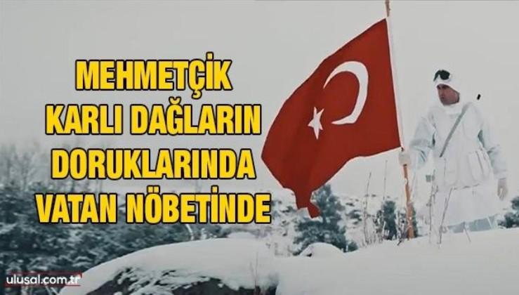 Mehmetçik karlı dağların doruklarında vatan nöbetinde