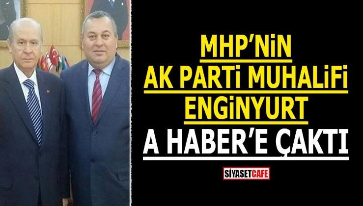 MHP'nin AK Parti muhalifi Enginyurt A Haber'e çaktı