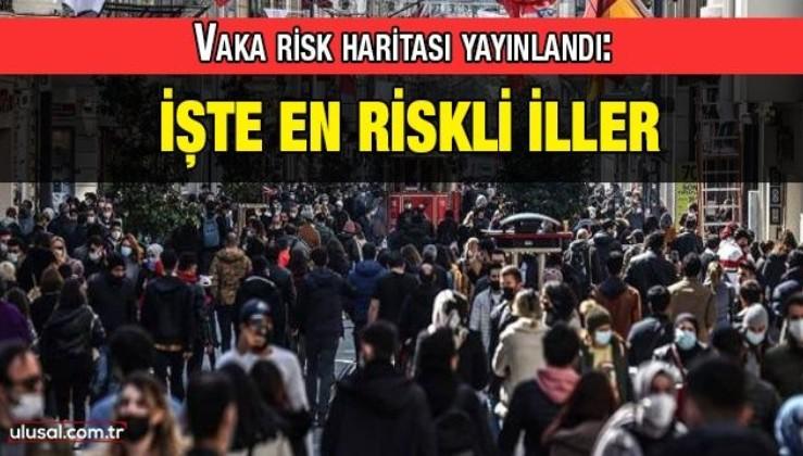 Vaka risk haritası yayınlandı: İşte en riskli iller