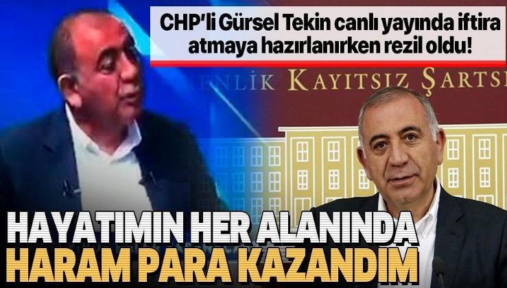 CHP İstanbul Milletvekili Gürsel Tekin: Hayatımın her alanında haram para kazandım