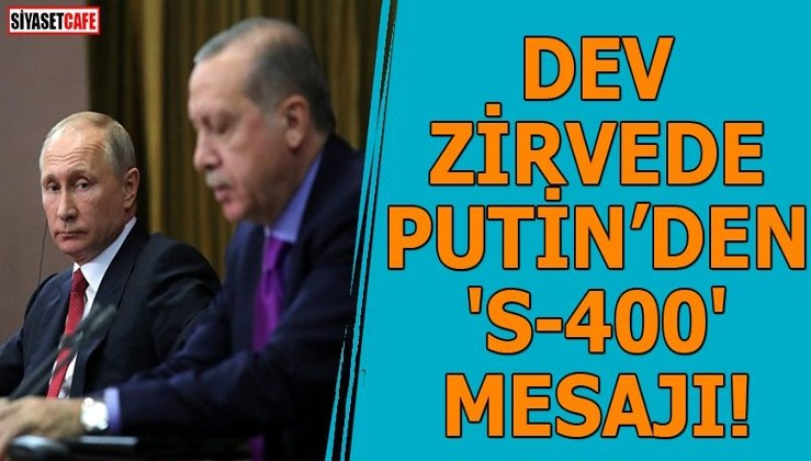 Dev zirvede Putin'den 'S-400' mesajı!