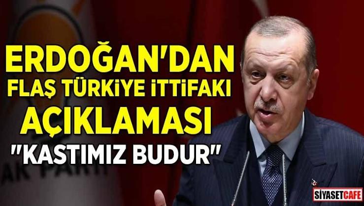 """Erdoğan'dan flaş Türkiye İttifakı açıklaması: """"Kastımız budur"""""""