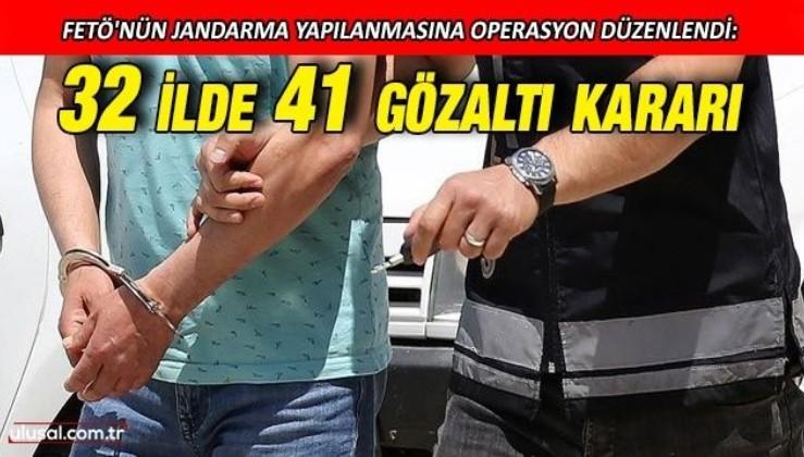 FETÖ'nün jandarma yapılanmasına operasyon düzenlendi: 32 ilde 41 gözaltı kararı