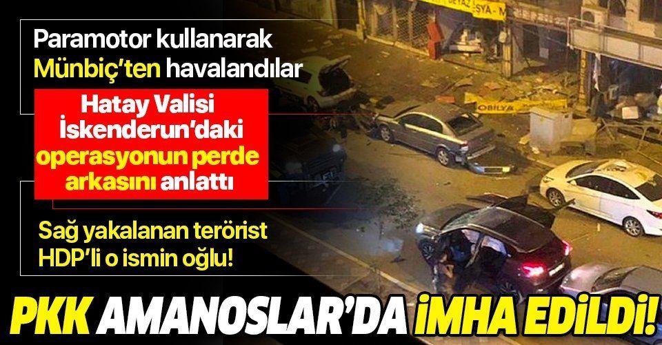 Hatay Valisi Rahmi Doğan İskenderun'daki terör operasyonunun ardından konuştu: PKK Amanoslar'da imha edildi