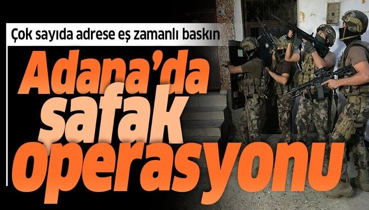 Adana'da şafak operasyonu! Çok sayıda adrese baskın