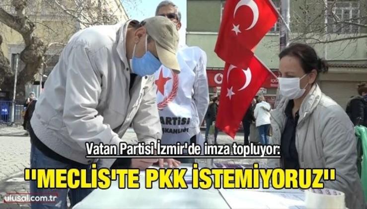 Vatan Partisi İzmir'de imza topluyor: ''Meclis'te PKK istemiyoruz''