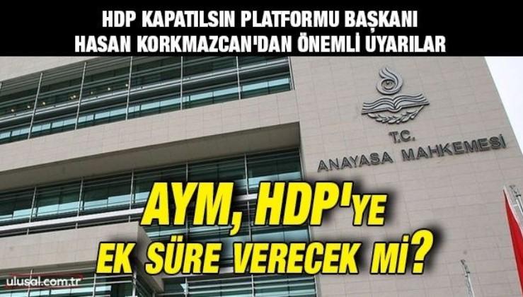 AYM, HDP'ye ek süre verecek mi? HDP Kapatılsın Platformu Başkanı Hasan Korkmazcan'dan önemli uyarılar