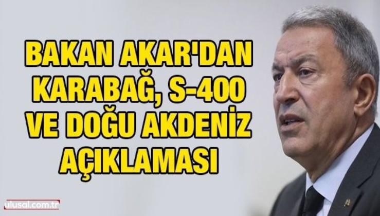 Milli Savunma Bakanı Akar'dan Karabağ, S-400 ve Doğu Akdeniz açıklaması