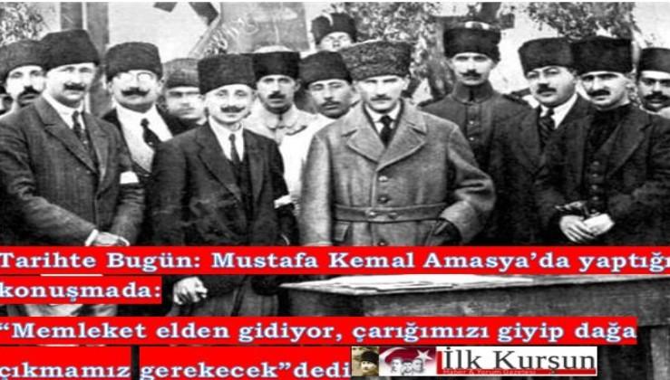 """TARİHTE BUGÜN: Mustafa Kemal Amasya'da konuştu: """"Çarığımızı giyip dağlara çıkmamız gerekecek"""""""