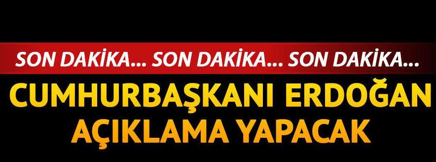 Son dakika haberi... Cumhurbaşkanı Erdoğan açıklama yapacak