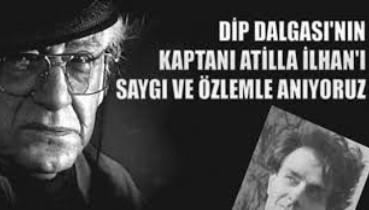 Vatansever dip dalgasının isim babası Attilâ İlhan'a ölüm yıl dönümünde saygıyla