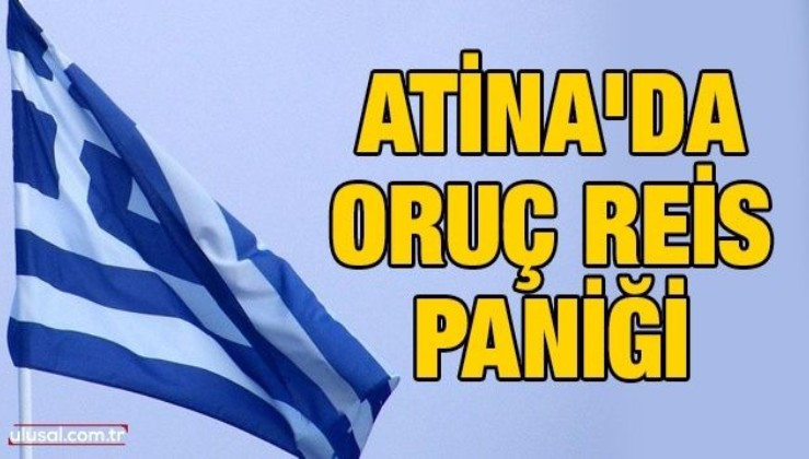 Atina'da Oruç Reis paniği