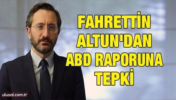 Fahrettin Altun'dan ABD raporuna tepki