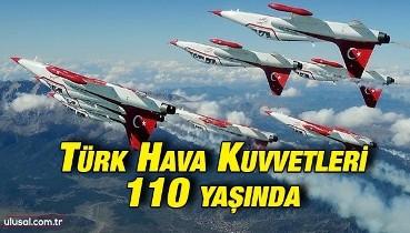 Türk Hava Kuvvetleri kuruluşunun 110'uncu yılını kutluyor