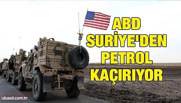 ABD Suriye'den petrol kaçırıyor