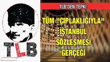 TLB'den Tepki: Tüm ''Çıplaklığıyla'' İstanbul Sözleşmesi Gerçeği