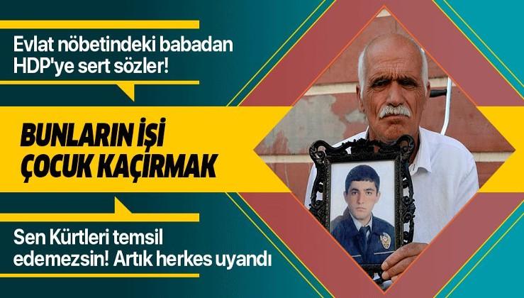 Evlat nöbetindeki baba Şeyhmus Kaya'dan HDP'ye sert sözler: Bunların işi çocuk kaçırmak.