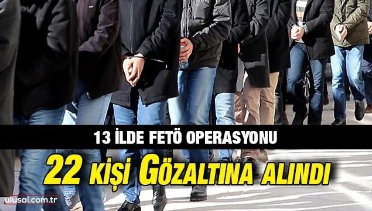 FETÖ soruşturmasında 22 kişi gözaltına alındı