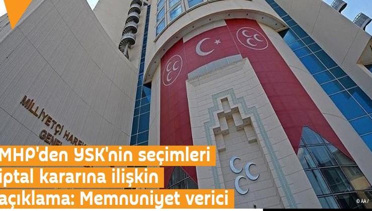 MHP'den YSK'nin seçimleri iptal kararına ilişkin açıklama: Memnuniyet verici