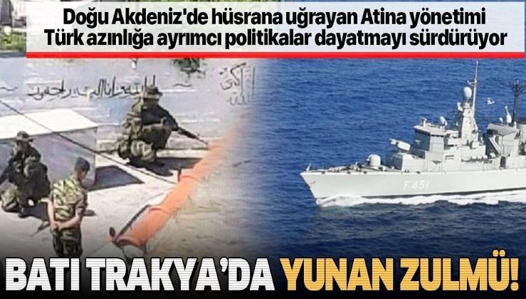Doğu Akdeniz'de hüsrana uğrayan Yunanistan, Türk azınlığa ayrımcı politikalar dayatmayı sürdürüyor