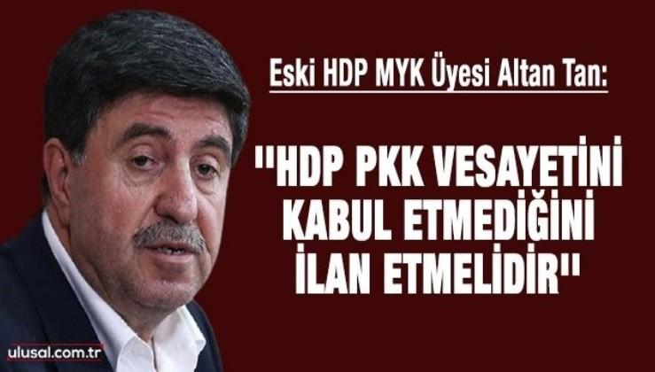 İTİRAF: HDP MYK Üyesi Altan Tan: ''HDP PKK vesayetini kabul etmediğini ilan etmelidir''