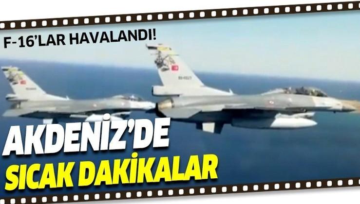 Son dakika: F-16'lar havalandı! Akdeniz'de sıcak dakikalar