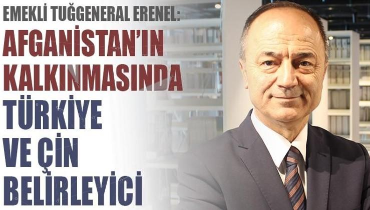 Emekli Tuğgeneral Erenel: Afganistan'ın kalkınmasında Türkiye ve Çin belirleyici