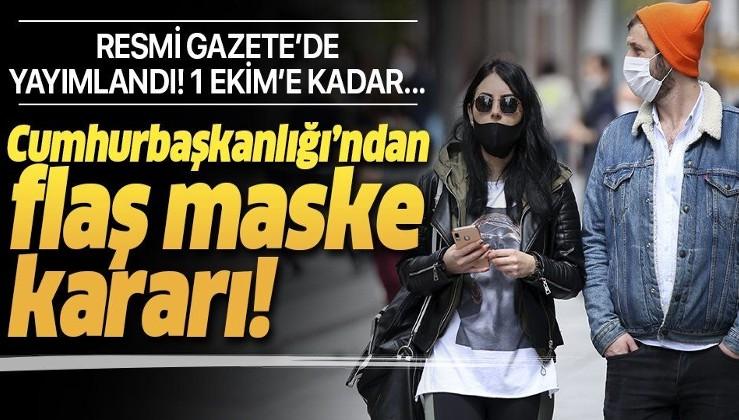 Son dakika: Cumhurbaşkanlığı'ndan flaş maske kararı!