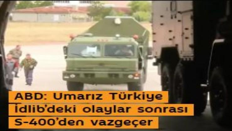 ABD: Umarız Türkiye İdlib'deki olaylar sonrası S-400'den vazgeçer