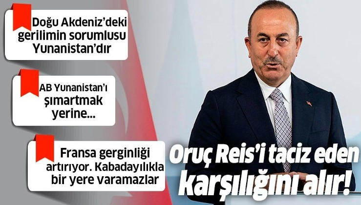 Dışişleri Bakanı Mevlüt Çavuşoğlu: Doğu Akdeniz'deki gerilimin sebebi Yunanistan