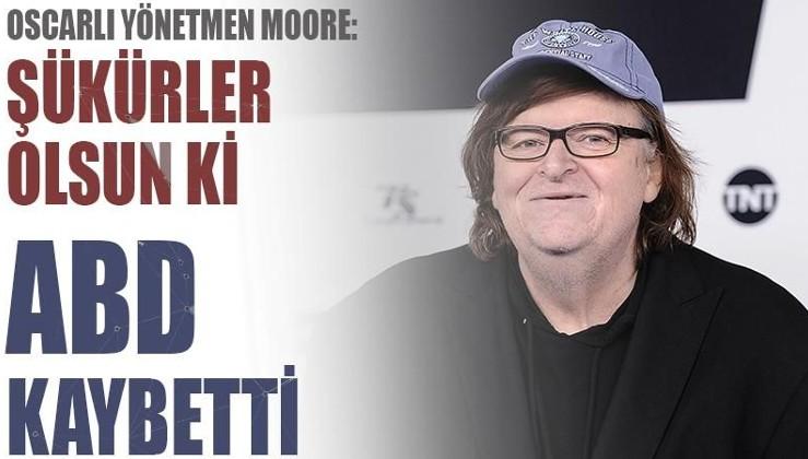 Oscarlı Yönetmen Moore: Şükürler olsun ki ABD kaybetti