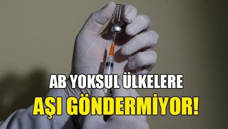 SON DAKİKA: AB'nin insanlığı da bu kadar! Yoksul ülkelere aşı göndermiyor