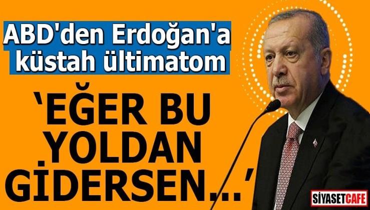 """ABD'den Erdoğan'a küstah ültimatom """"Eğer bu yoldan gidersen..."""""""