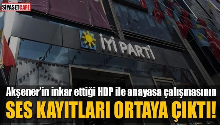 Akşener'in inkar ettiği HDP ile anayasa çalışmasının ses kayıtları ortaya çıktı!