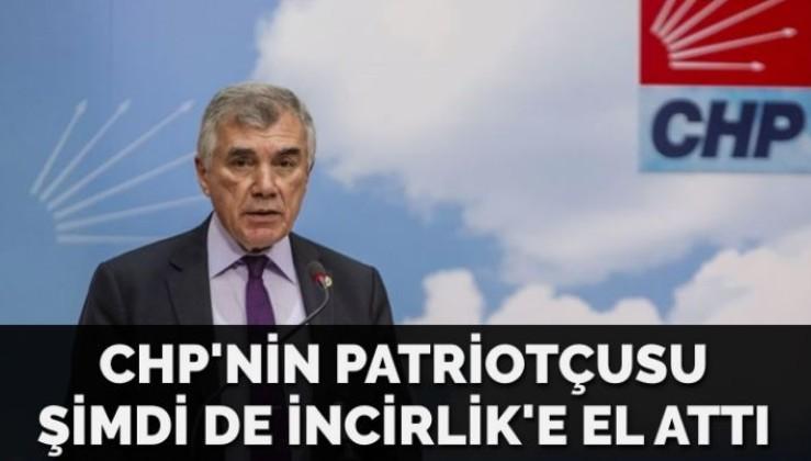 CHP'nin Patriotçusu şimdi de İncirlik'e el attı: Ayağımıza ateş etmiş oluruz!