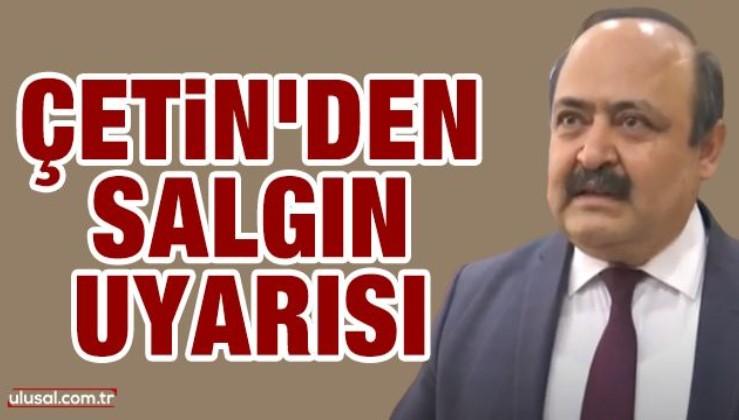 Prof. Dr. İlhan Çetin'den salgın uyarısı