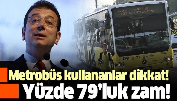 Son dakika: İBB'den metrobüs durakları arasında ulaşıma tam yüzde 79 zam!