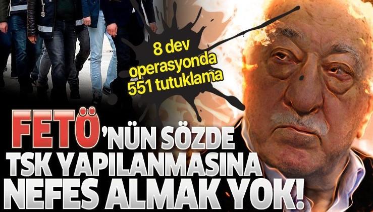 FETÖ'nün sözde TSK yapılanmasına nefes almak yok: 8 dev operasyonda 551 tutuklama