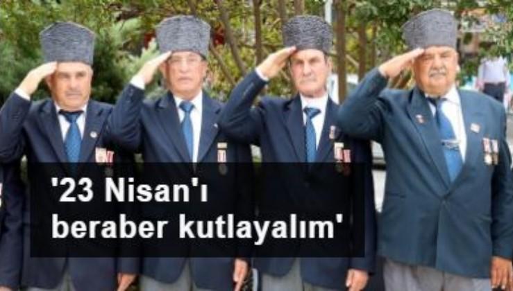 Emekli askerler, gaziler ve şehit aileleri: 23 Nisan'ı beraber kutlayalım
