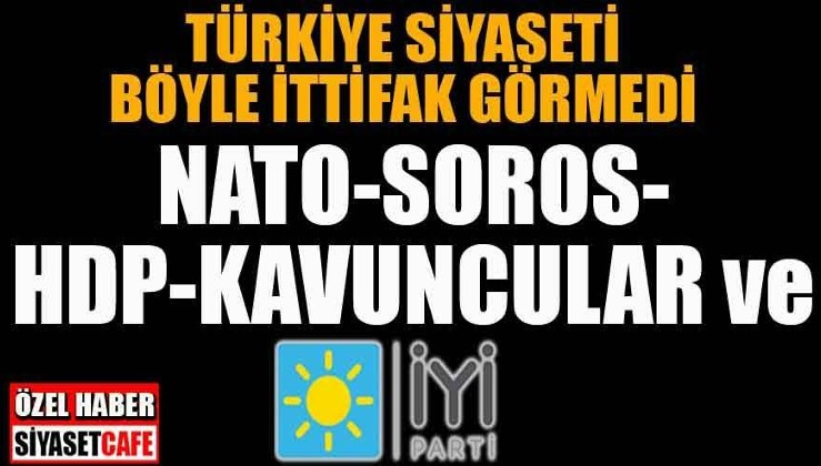 NATO,Soros,HDP,Kavuncular ve İYİ Parti