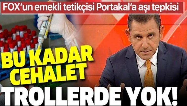 Fatih Portakal'a aşı tepkisi: Bu kadar cehalet trollerde yok!