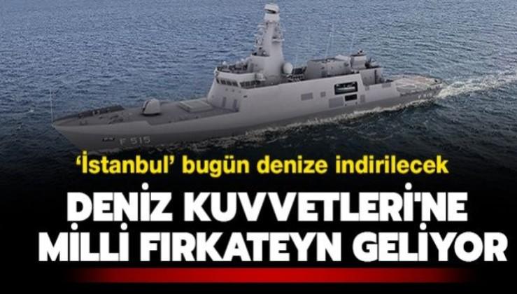 Milli fırkateyn 'İstanbul' bugün denize indirilecek! Özellikleriyle göz kamaştırıyor