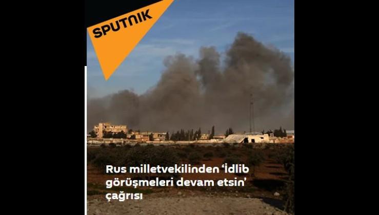 Rus milletvekilinden 'İdlib görüşmeleri devam etsin' çağrısı