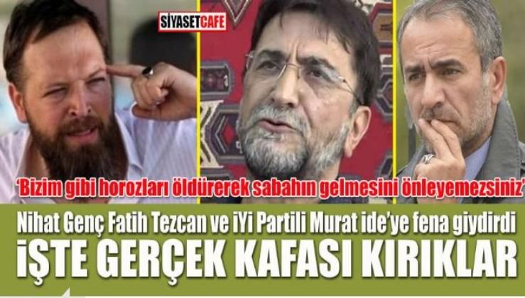 Nihat Genç Fatih Tezcan ile İyi Partili Murat İde'ye fena giydirdi; işte gerçek kafası kırıklar!