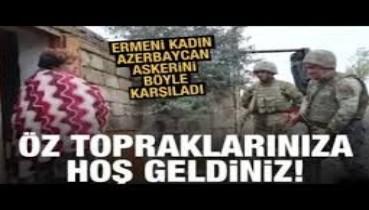 Karabağ'da Ermeni kadın Azerbaycan askerlerini böyle karşıladı: 'Evinize hoş geldiniz'