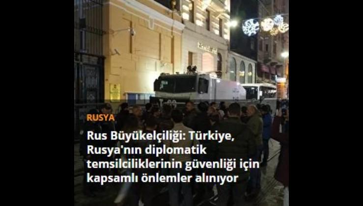 Rus Büyükelçiliği: Türkiye, Rusya'nın diplomatik temsilciliklerinin güvenliği için kapsamlı önlemler alınıyor