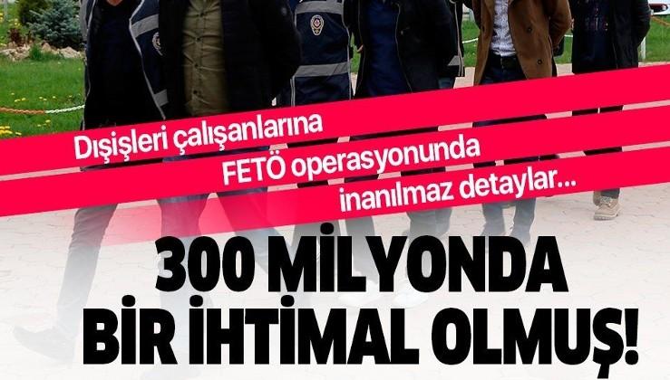 Dışişleri çalışanlarına FETÖ operasyonunda inanılmaz detaylar: 300 milyonda bir ihtimal olmuş!.