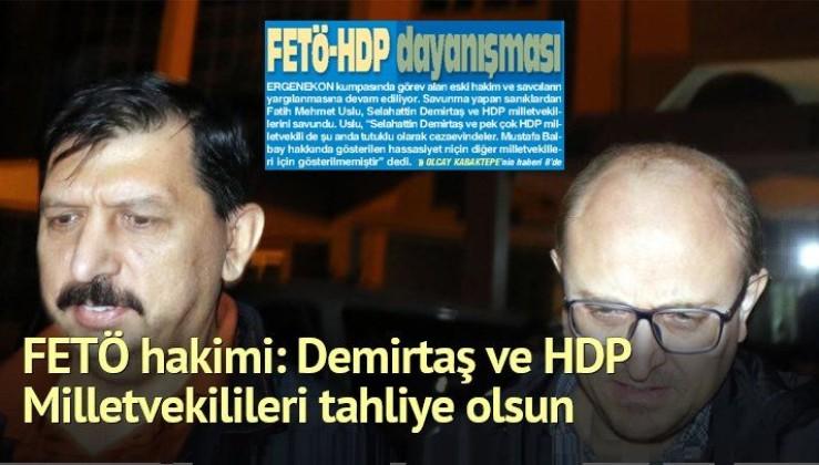 FETÖ hakimi: Demirtaş ve HDP milletvekilileri tahliye olsun