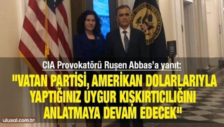CIA Provokatörü Ruşen Abbas'a yanıt: ''Vatan Partisi, Amerikan dolarlarıyla yaptığınız Uygur kışkırtıcılığını anlatmaya devam edecek''
