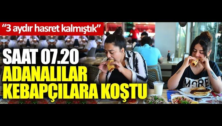 Saat 07.20 Adanalılar kebapçılara akın etti: '3 aydır hasret kalmıştık'